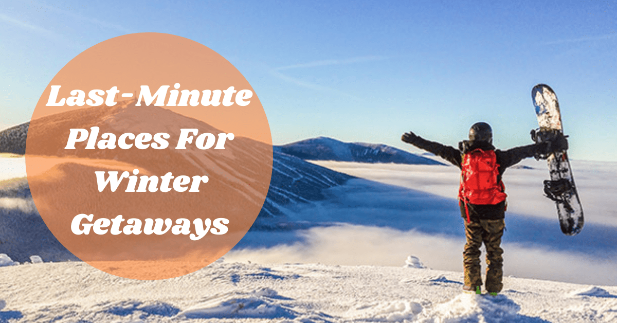 last-minute-places-for-winter-getaways